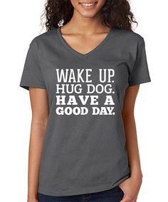 Love this SignatureTshirts Charcoal & White 'Wake Up. Hug Dog' V-Neck Tee - Plus by SignatureTshirts on #zulily! #zulilyfinds