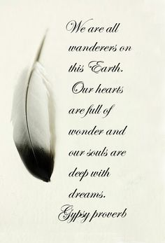 We are all wanderers... Gypsy proverb