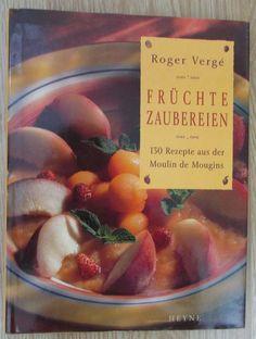 Früchtezaubereien * 130 Rezepte aus der Moulin de Mougins * Roger Verge 1998