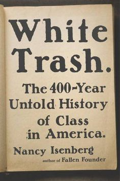 White Trash: The 400-Year Untold History of Class in America by Nancy Isenberg H | Books, Nonfiction | eBay!