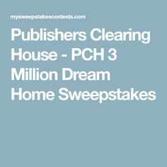 Publishers Clearing House - PCH 3 Million Dream Home Sweepstakes