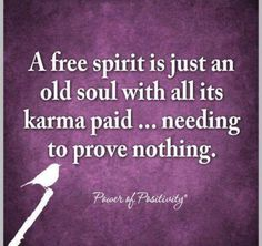 """✪ """"A free spirit is just an Old Soul with all of its karma paid. needing to prove nothing."""" ✪ People in balance have no need of showing or convincing others of anything. Karma Quotes, Quotes To Live By, Me Quotes, Meaningful Quotes, Inspirational Quotes, Free Spirit Quotes, Power Of Positivity, Old Soul, Positive Words"""