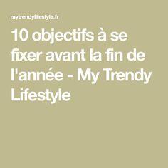 10 objectifs à se fixer avant la fin de l'année - My Trendy Lifestyle Math Equations, Lifestyle, Bullet, Zen, Change, Workout, Inspiration, Good Habits, Lenses