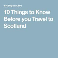 10 Things to Know Before you Travel to Scotland
