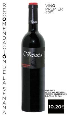 El Vino recomendado de la Semana es:  VINO TINTO VETUSTA CRIANZA 2009 VENDIMIA SELECCIONADA  Vinos Tintos - D.O. Ribera del Duero   10.20€     http://www.vinopremier.com/ribera-duero-vino-tinto-vetusta-crianza-2009-vendimia-seleccionada-p-1213.html