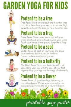 Garden Yoga for Kids: Free Printable Poster: Take a walk through nature with this garden themed yoga routine for kids. Suitable for use toddlers to school aged children. Includes a free printable poster to use in the home or classroom. Yoga For Kids, Exercise For Kids, Kids Workout, Children Exercise, Children Health, Kids Yoga Poses, Toddler Exercise, Kids Health, Kid Exercise Games
