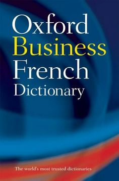 The Oxford business French dictionary [electronic resource] : French-English, English-French / edited by Marianne Chalmers, Martine Pierquin