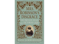 Isabella Robinson's diary contains passionate details about her illicit affair with the dashing Dr. Edward Lane — and, of course, her boring husband finds it. Kate Summerscale vividly recreates the scandalous 1858 divorce trial (and Victorian-age sexual politics) that caused even Queen Victoria to get the vapors.