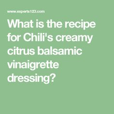 What is the recipe for Chili's creamy citrus balsamic vinaigrette dressing?