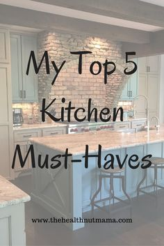 My Ultimate Top 5 Kitchen Must- Haves! I can't live without these. What are yours? www.thehealthnutmama.com