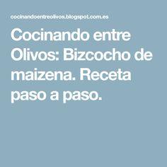 Cocinando entre Olivos: Bizcocho de maizena. Receta paso a paso.