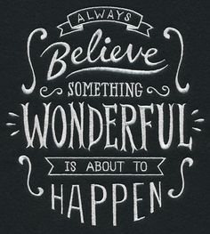 EMBL Always Believe Something Wonderful is about to happen chalkboard sampler
