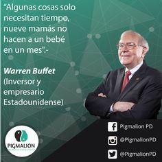 """""""Algunas cosas solo necesitan tiempo, nueve mamás no hacen un bebé en un mes"""" Warren Buffet (Inversor y empresario Estadounidense) #PigmalionPD #ProcesoEvolutivo #DesarrolloPersonal"""