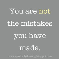 "Don't live in the past or with regrets.  ""Mistakes"" were only lessons to make ""now"" truly joyous."