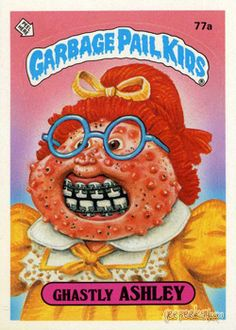Ghastly Ashley. Garbage Pail Kids.  OMG Is this not a blast from the past !!!