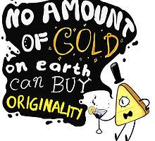 No Amount of Gold can Buy Originality Bill Cipher quote by leviwinchester