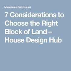 7 Considerations to Choose the Right Block of Land – House Design Hub