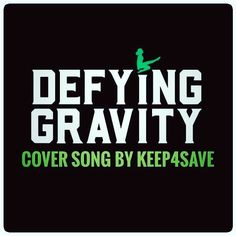 DEFYING GRAVITY .  link and info will be added