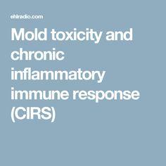 Mold toxicity and chronic inflammatory immune response (CIRS)