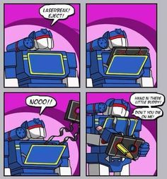 Kids these days will never understand the struggle.... poor soundwave...... poor laserbeak.