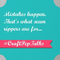 ☛ Mistakes happen :) #CraftPepTalks #sew.  Imagine a big old seam ripper for life...oh, right...it's called repentance!