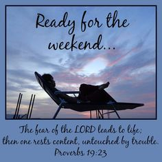 Ready for the weekend. Proverbs 19:23