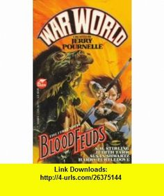 Blood Feuds (War World) (9780671721503) Jerry Pournelle, S. M. Stirling, Judith Tarr, Susan Schwartz, Harry Turtledove , ISBN-10: 067172150X  , ISBN-13: 978-0671721503 ,  , tutorials , pdf , ebook , torrent , downloads , rapidshare , filesonic , hotfile , megaupload , fileserve