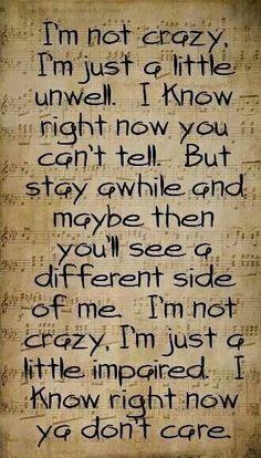 A little unwell... love these lyrics.