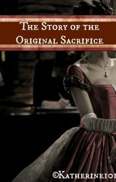 """""""The Story of The Original Sacrifice (3) - Chapter 1"""" by Katherine101 - """"* This is Part 3 in the Original Petrova Series . Please read The Story of the Other Original Petrov…"""""""
