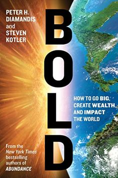 Bold: How to Go Big, Create Wealth and Impact the World - Kindle edition by Peter H. Diamandis, Steven Kotler. Professional & Technical Kindle eBooks @ Amazon.com.