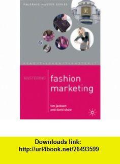 Mastering Fashion Marketing (Palgrave Master) (9781403919021) Tim Jackson, David Shaw , ISBN-10: 140391902X  , ISBN-13: 978-1403919021 ,  , tutorials , pdf , ebook , torrent , downloads , rapidshare , filesonic , hotfile , megaupload , fileserve