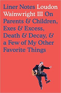 AUDIOBOOK Liner Notes: On Parents & Children, Exes & Excess, Death & Decay, & a Few of My Other Favorite Things: Loudon Wainwright III: 9780399177026: