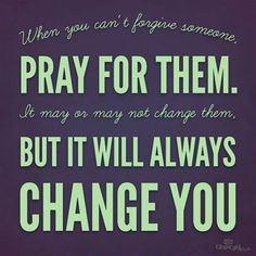 When You Can't Forgive Someone, Pray for Them - Inspirations