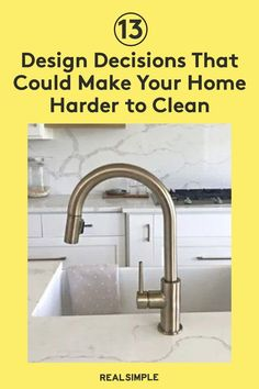 13 Design Decisions That Could Make Your Home Harder to Clean | Every design decision will impact how you clean later on down the road—even a new faucet or coffee table can become a pain point. Here are 13 design decisions that could make your house harder to clean. #organizationtips #realsimple #howtoclean #cleaningtips #cleaninghacks
