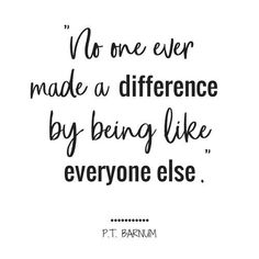 No one ever made a difference by being like everyone else. Greatest Showman Quotes, PT Barnum, Motivation, #GreatestShowman #HughJackman #PTBarnum