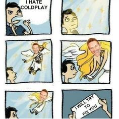 I'm gonna write this on a piece of paper and whenever someone says they hate Coldplay, I will give them the paper