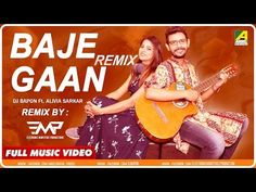 Remix - Baje Gaan | Bengali Song | Official Video | Dj Bapon | Feat. Alivia Sarkar - YouTube Bengali Song, Short Film, Music Videos, Dj, Lyrics, Youtube, Songs, Digital, Movies