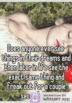 Does anyone ever see things in their dreams and then later in life see the exact same thing and freak out for a couple seconds?<<<it's creepy I'm eleven and it's been happennig once or twice a day now I think I'm insane Motivational Quotes For Life, True Quotes, Funny Quotes, Whisper Quotes, Whisper Confessions, I Can Relate, Funny Relatable Memes, Relatable Posts, So True