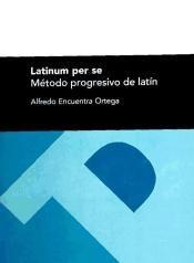 Latinum per se : método progresivo de latín / Alfredo Encuentra Ortega.-- Zaragoza : Prensas Universitarias de Zaragoza, 2011 en http://absysnetweb.bbtk.ull.es/cgi-bin/abnetopac01?TITN=560770