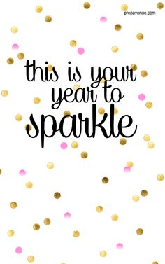 this is your year to sparkle new years new year happy new year new years quotes new year quotes happy new years quotes happy new years quotes for friends