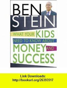 What Your Kids Need to Know about Money  Success (9781401907754) Benjamin Stein, Ben Stein , ISBN-10: 140190775X  , ISBN-13: 978-1401907754 ,  , tutorials , pdf , ebook , torrent , downloads , rapidshare , filesonic , hotfile , megaupload , fileserve