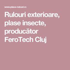 Rulouri exterioare, plase insecte, producător FeroTech Cluj