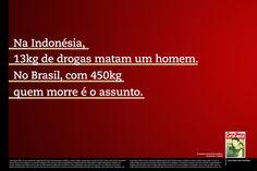 Na indonésia, 13 kg de drogas matam um homem. No Brasil, com 450 kg quem morre é o assunto.