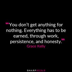 """Everything has to be earned, through work, persistence, and honesty"" -Grace Kelly #WorkHard"