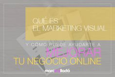 Marketing visual, qué es y cómo puede ayudarte a mejorar tu negocio