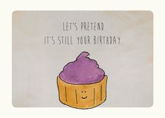 Belated Birthday Card. Happy Birthday card. Cupcake Card: Let's pretend it's still your birthday.