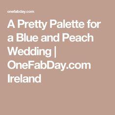 A Pretty Palette for a Blue and Peach Wedding | OneFabDay.com Ireland