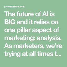 The future of AI is BIG and it relies on one pillar aspect of marketing: analysis. As marketers, we're trying at all times to understand behavior and Marketing Process, Content Marketing, Augmented Reality, Behavior, How To Apply, Times, Future, Big, Behance