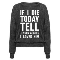 """This funny celebrity crush shirt features the phrase """"if I die today tell Jensen Ackles I loved him"""" and is perfect for people who are fans of Jensen Ackles, Hollywood stars, nerds, and is perfect for showing your love and devotion for your favorite man candy celebrity crush!"""