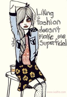 Liking fashion doesn't make me superficial.